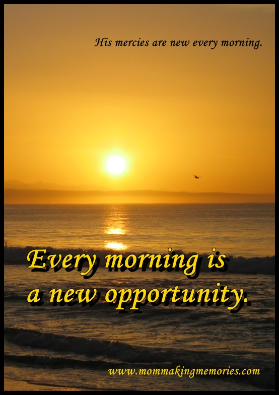 Each day is a new opportunity. www.mommakingmemories.com