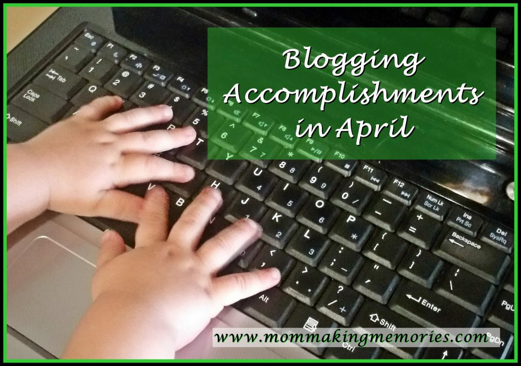 Check out my blogging accomplishments in April. www.mommakingmemories.com