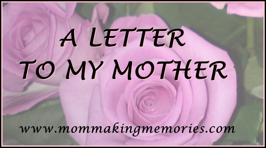 A letter to my mother. www.mommakingmemories.com