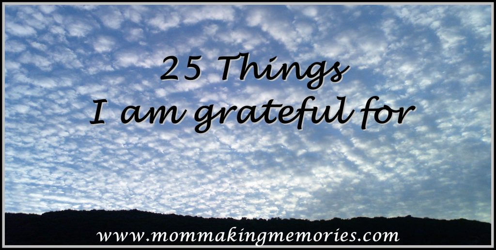 25 things I am grateful for. www.mommakingmemories.com